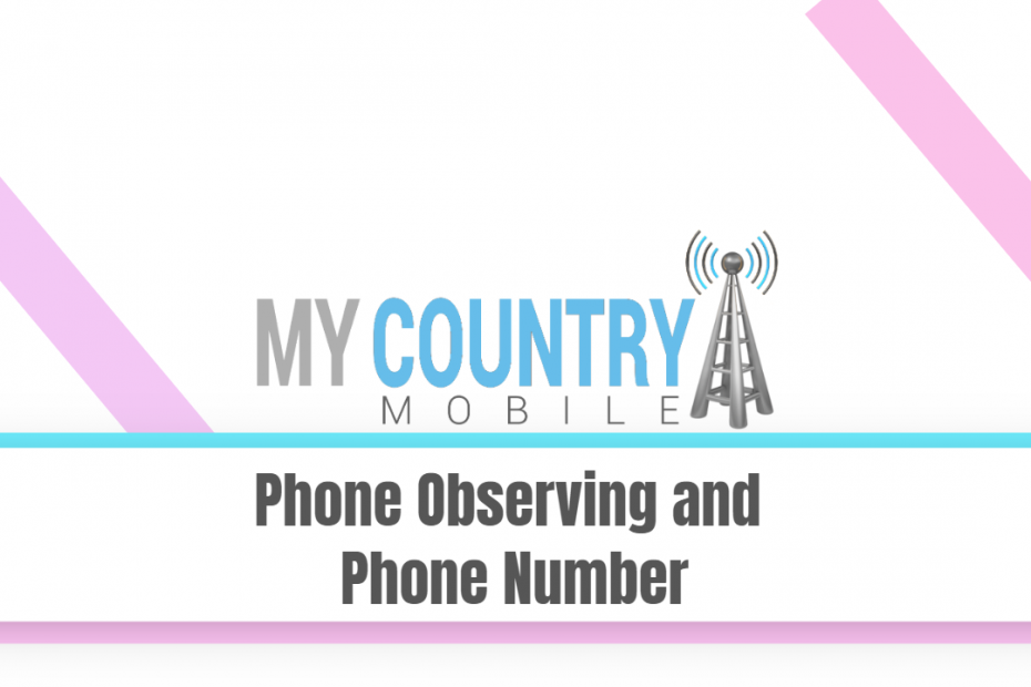 Phone Observing and Phone Number - My Country Mobile