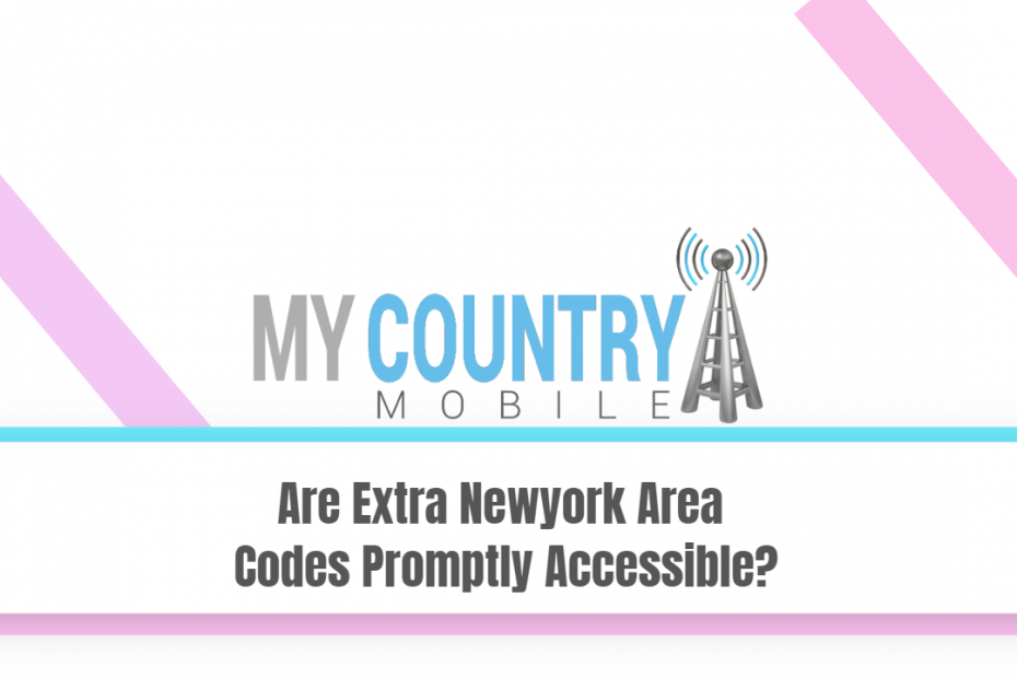 Are Extra Newyork Area Codes Promptly Accessible? - My Country Mobile