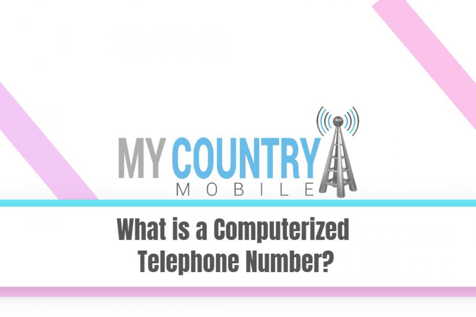What is a Computerized Telephone Number? - My Country Mobile