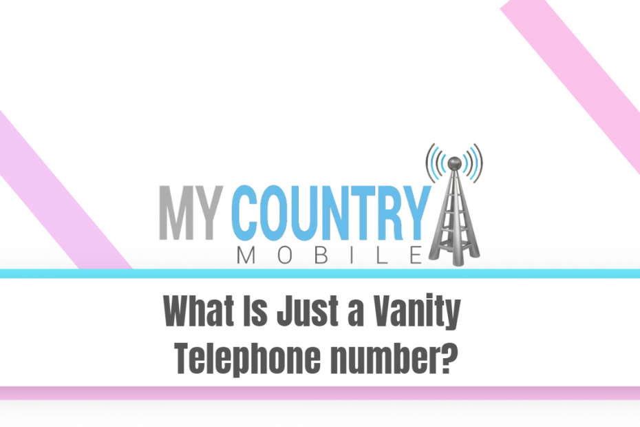 What Is Just a Vanity Telephone number? - My Country Mobile