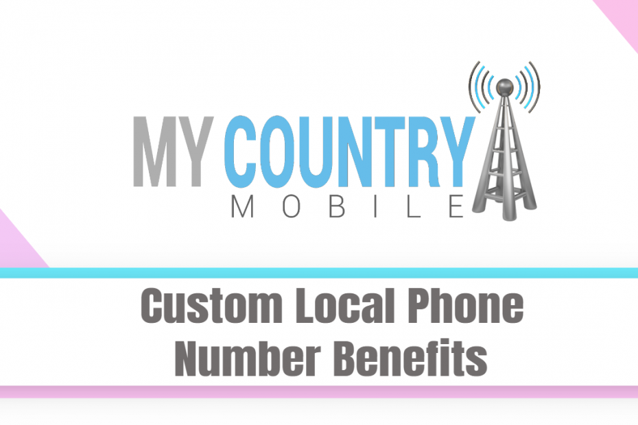 Custom Local Phone Number Benefits - My Country Mobile