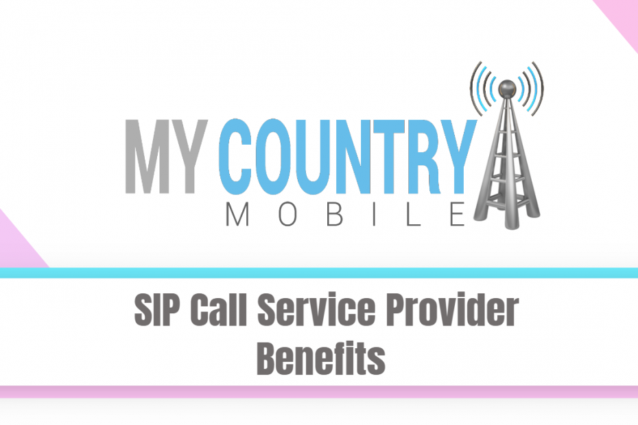 SIP Call Service Provider Benefits - My Country Mobile