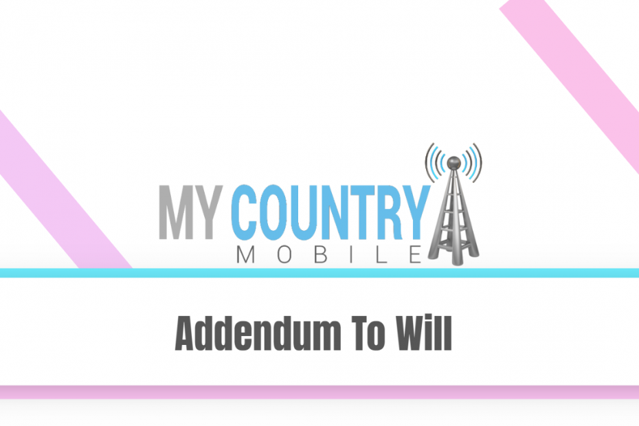 Addendum To Will - My Country Mobile