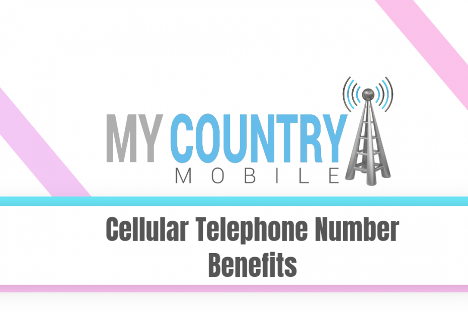 Cellular Telephone Number Benefits - My Country Mobile