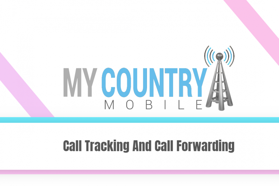 Call Tracking And Call Forwarding - My Country Mobile