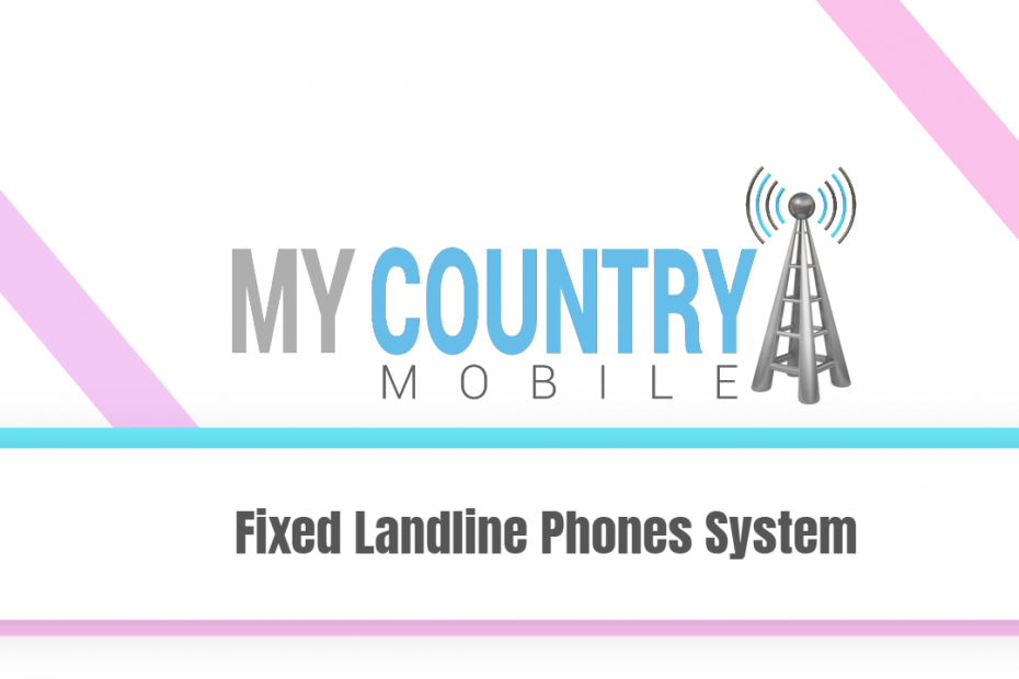 Fixed Landline Phones System - My Country Mobile