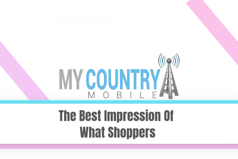The Best Impression Of What Shoppers - My Country Mobile