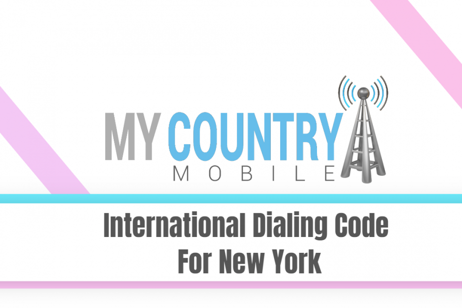 International Dialing Code For New York - My Country Mobile