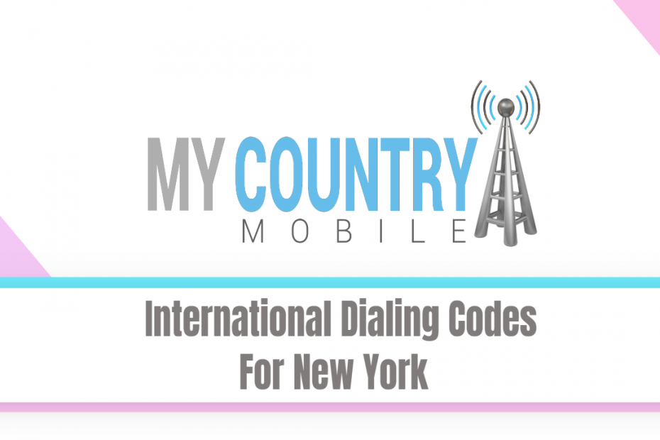 International Dialing Codes For New York - My Country Mobile